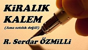 R. Serdar Özmilli'nin bu haftaki Kiralık Kalemi'nden