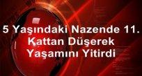 5 yaşındaki Nazende 11. kattan düşerek yaşamını yitirdi